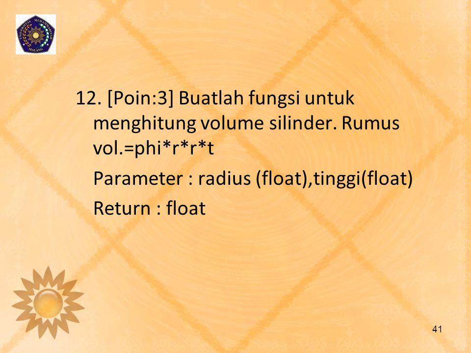 12. [Poin:3] Buatlah fungsi untuk menghitung volume silinder.